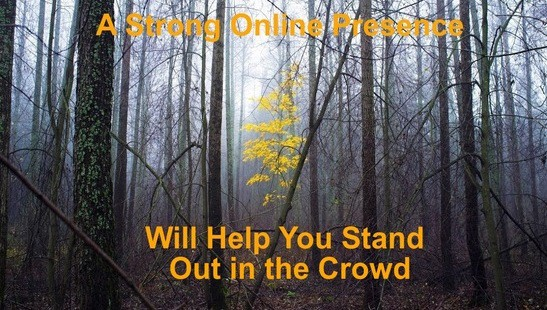 Online Presence will help you stand out in the crowd.